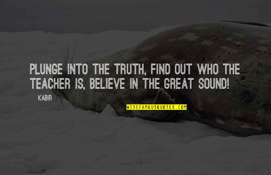 Multivoiced Quotes By Kabir: Plunge into the truth, find out who the