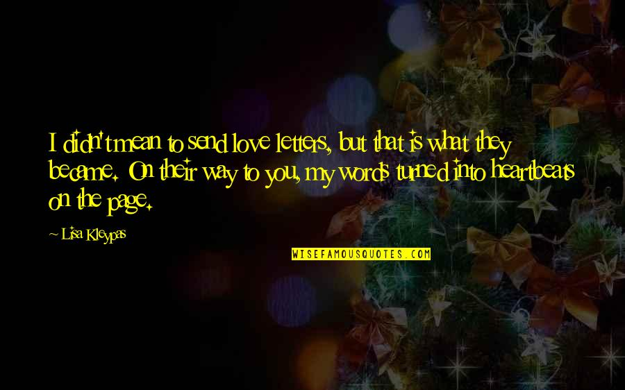 Multivoiced Quotes By Lisa Kleypas: I didn't mean to send love letters, but