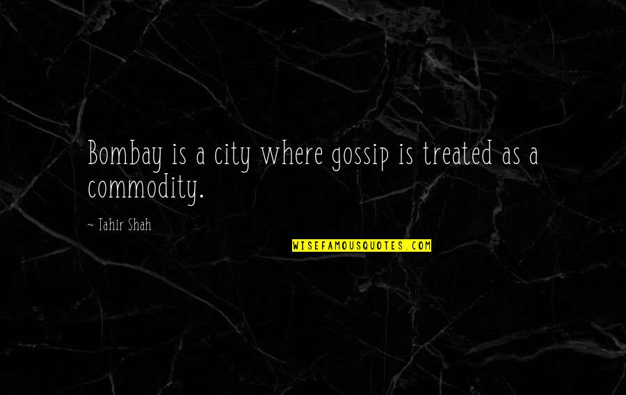 Mumbay Quotes By Tahir Shah: Bombay is a city where gossip is treated
