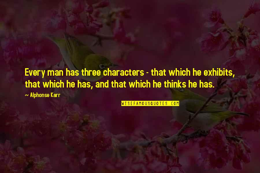 Mummery Quotes By Alphonse Karr: Every man has three characters - that which