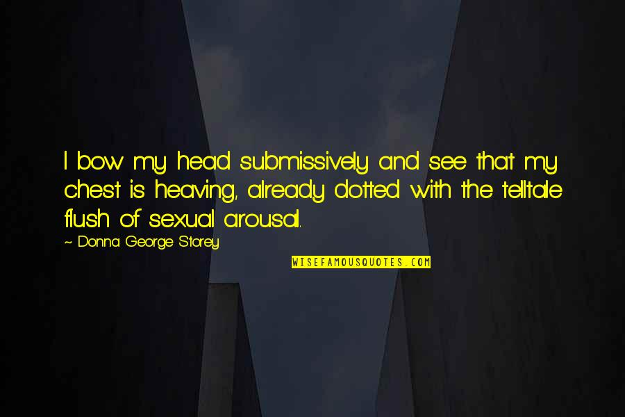 Mummery Quotes By Donna George Storey: I bow my head submissively and see that