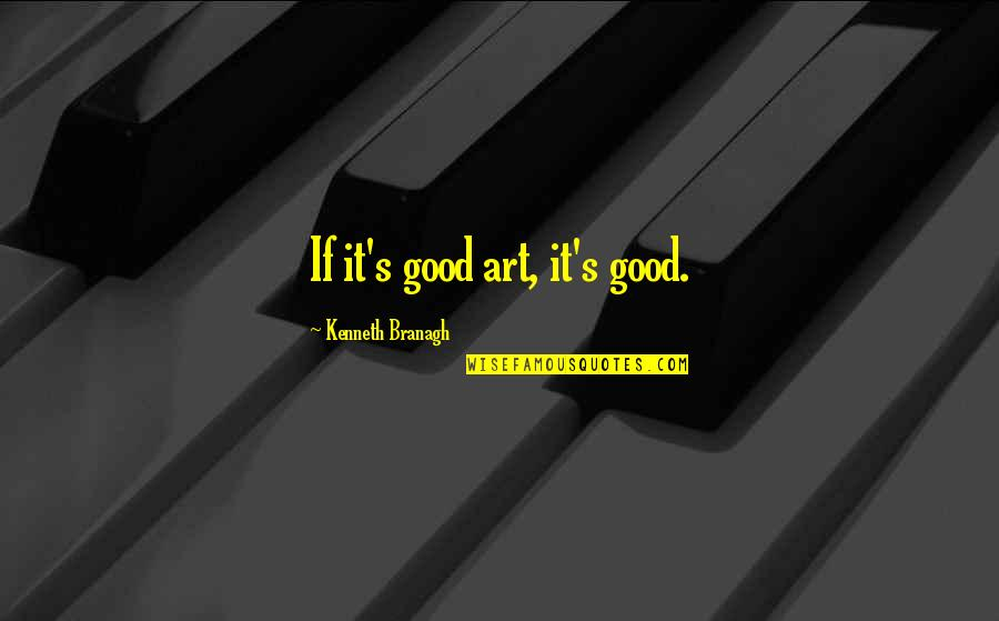 Mummery Quotes By Kenneth Branagh: If it's good art, it's good.