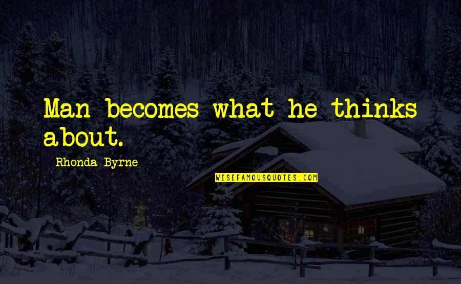 Mummery Quotes By Rhonda Byrne: Man becomes what he thinks about.