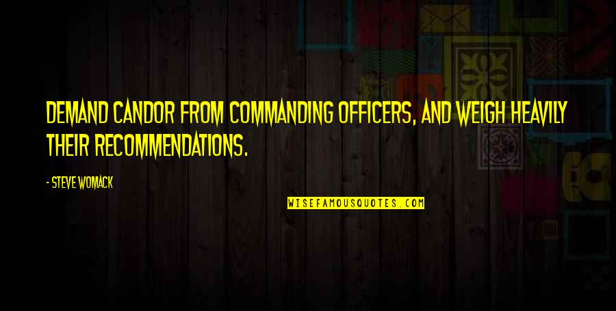 Mummery Quotes By Steve Womack: Demand candor from commanding officers, and weigh heavily