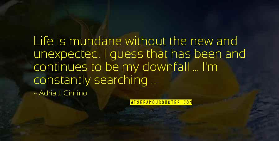 Mundane Life Quotes By Adria J. Cimino: Life is mundane without the new and unexpected.