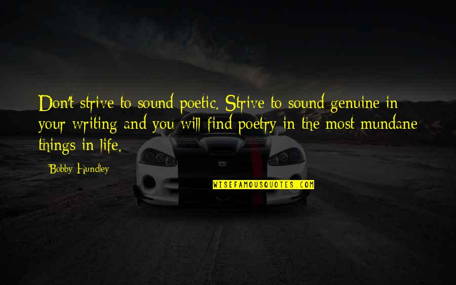 Mundane Life Quotes By Bobby Hundley: Don't strive to sound poetic. Strive to sound