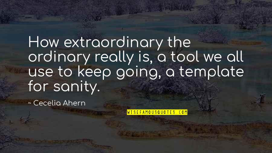 Mundane Life Quotes By Cecelia Ahern: How extraordinary the ordinary really is, a tool