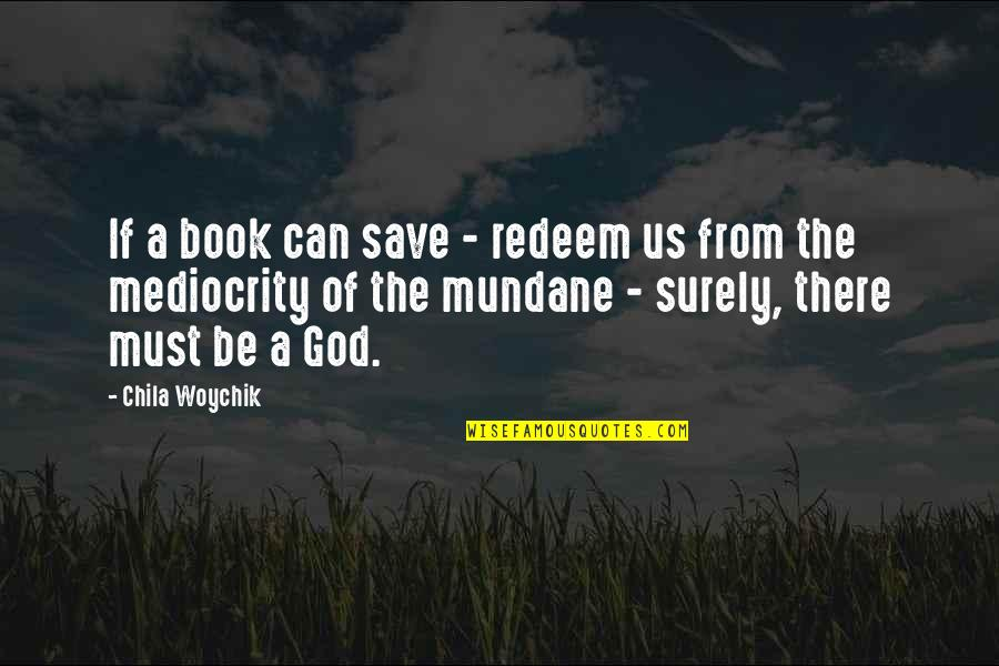 Mundane Life Quotes By Chila Woychik: If a book can save - redeem us