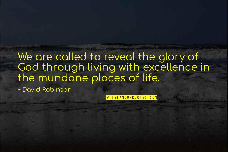 Mundane Life Quotes By David Robinson: We are called to reveal the glory of