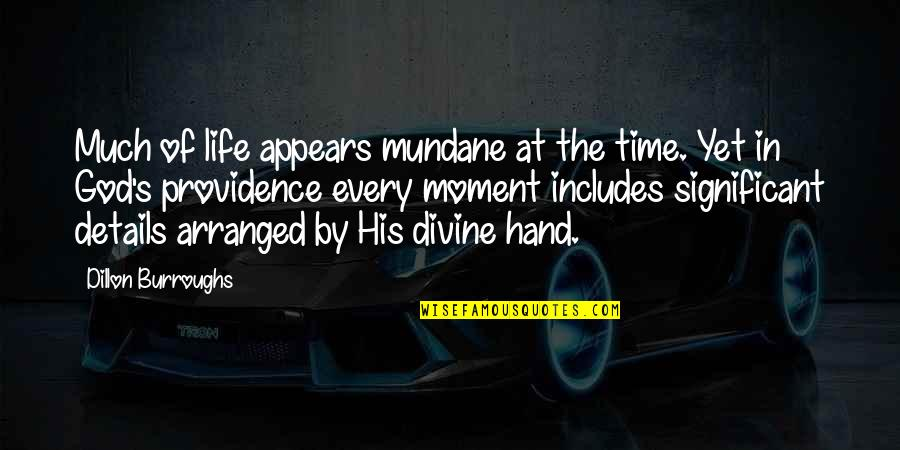Mundane Life Quotes By Dillon Burroughs: Much of life appears mundane at the time.