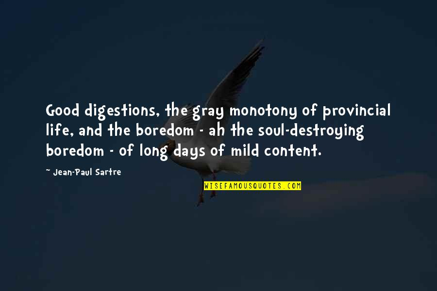Mundane Life Quotes By Jean-Paul Sartre: Good digestions, the gray monotony of provincial life,