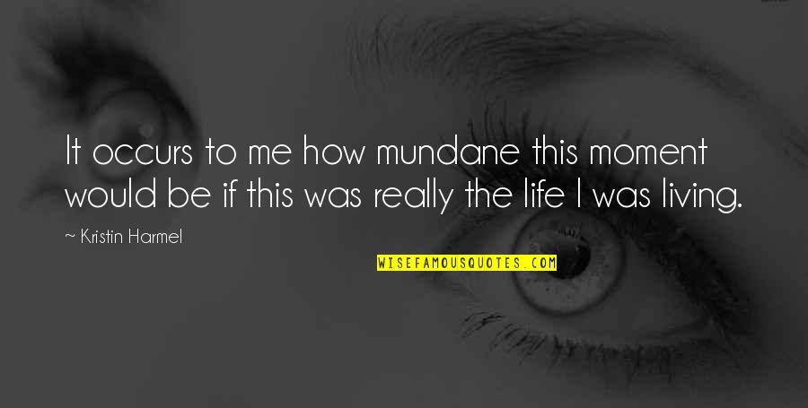 Mundane Life Quotes By Kristin Harmel: It occurs to me how mundane this moment