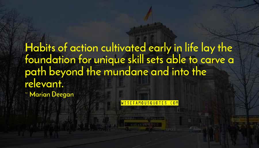 Mundane Life Quotes By Marian Deegan: Habits of action cultivated early in life lay
