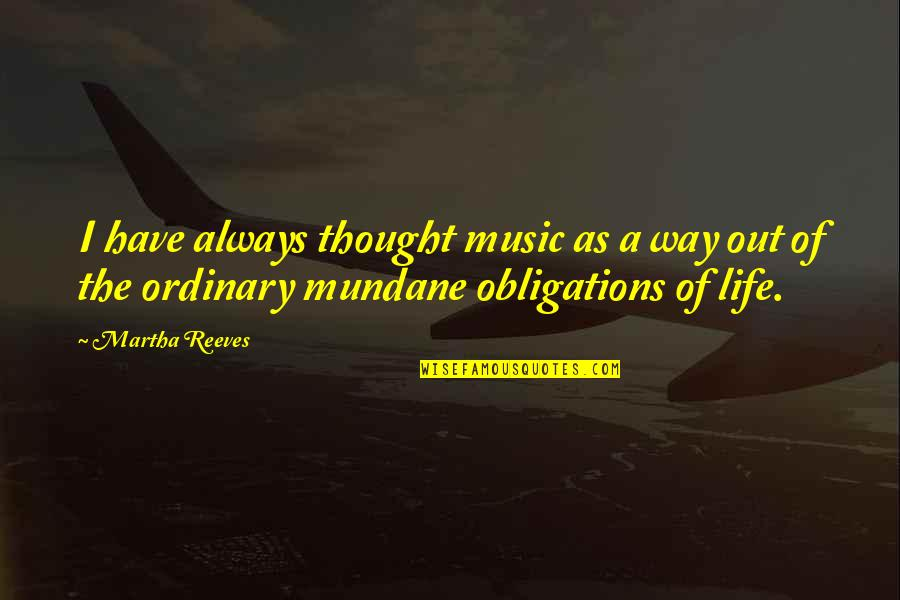 Mundane Life Quotes By Martha Reeves: I have always thought music as a way