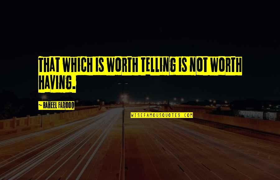 Mundane Life Quotes By Raheel Farooq: That which is worth telling is not worth
