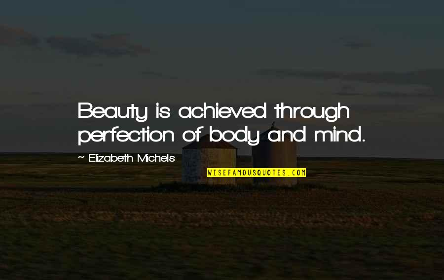 Mundungus Quotes By Elizabeth Michels: Beauty is achieved through perfection of body and