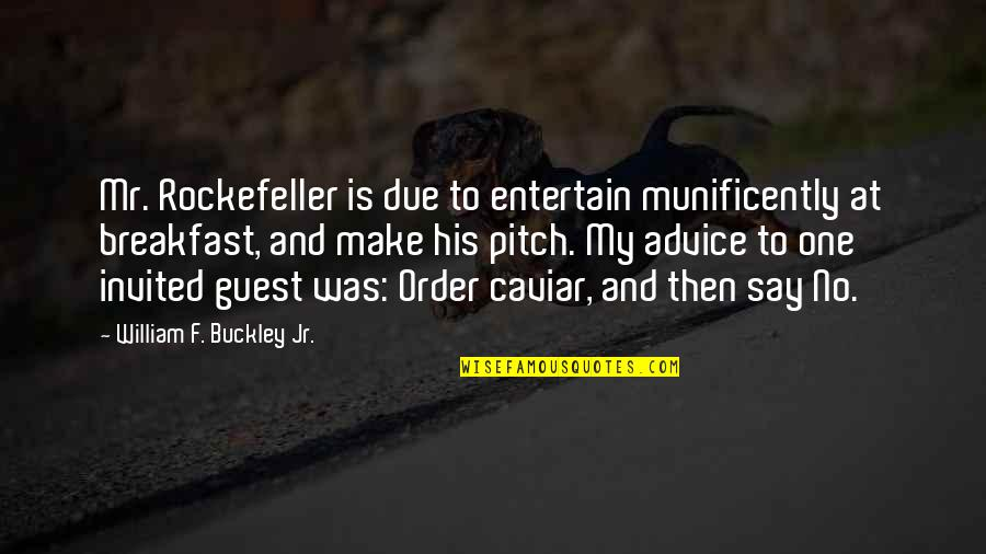 Munificently Quotes By William F. Buckley Jr.: Mr. Rockefeller is due to entertain munificently at