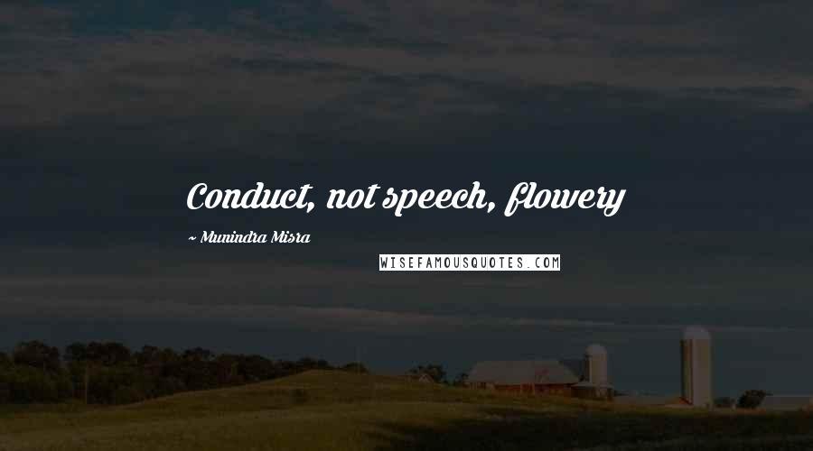 Munindra Misra quotes: Conduct, not speech, flowery
