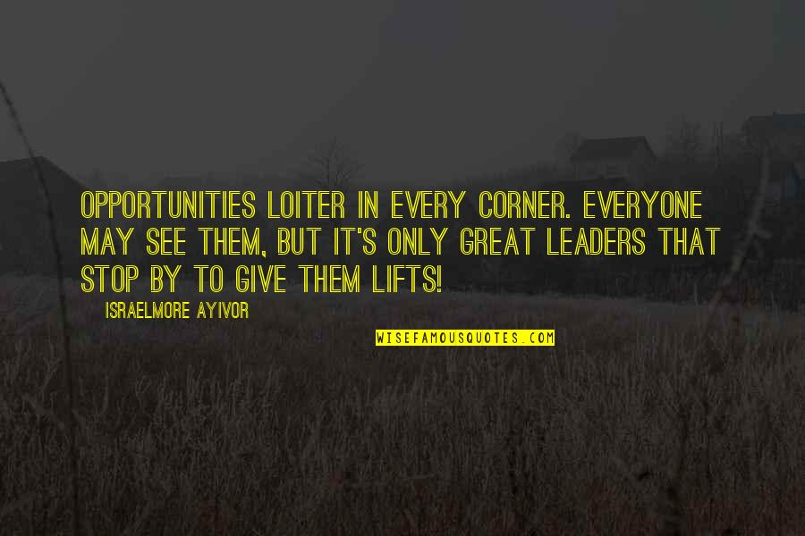 Munroe Quotes By Israelmore Ayivor: Opportunities loiter in every corner. Everyone may see
