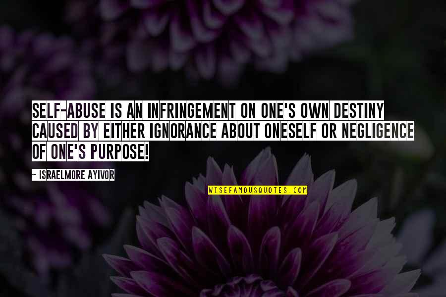 Munroe Quotes By Israelmore Ayivor: Self-abuse is an infringement on one's own destiny