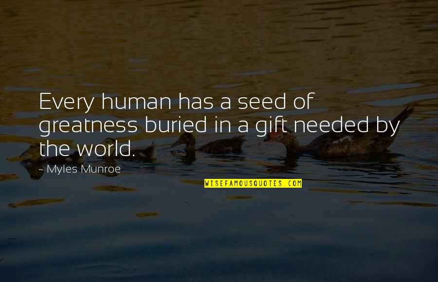 Munroe Quotes By Myles Munroe: Every human has a seed of greatness buried