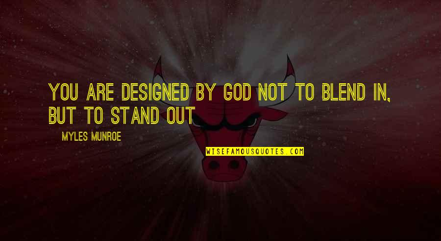 Munroe Quotes By Myles Munroe: You are designed by God not to blend
