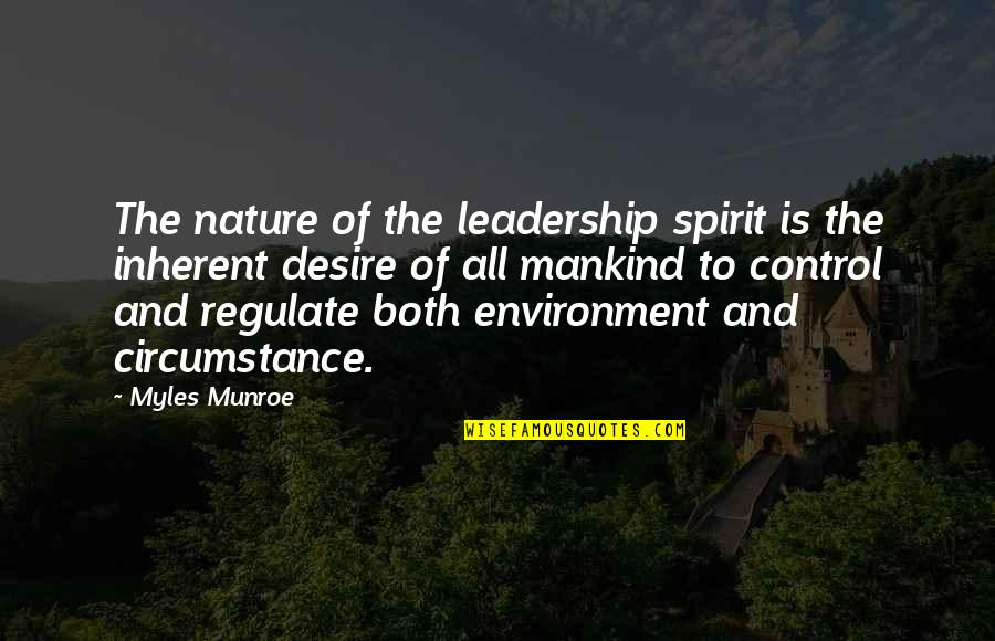 Munroe Quotes By Myles Munroe: The nature of the leadership spirit is the