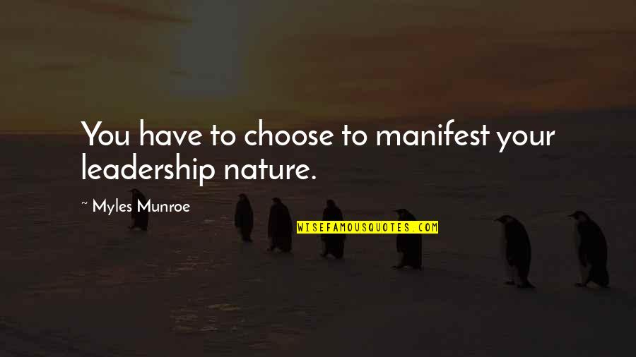 Munroe Quotes By Myles Munroe: You have to choose to manifest your leadership