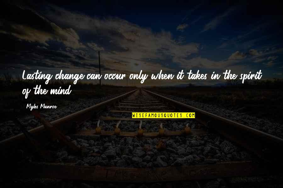 Munroe Quotes By Myles Munroe: Lasting change can occur only when it takes