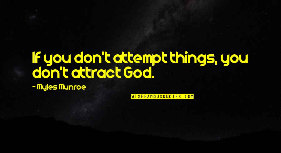 Munroe Quotes By Myles Munroe: If you don't attempt things, you don't attract