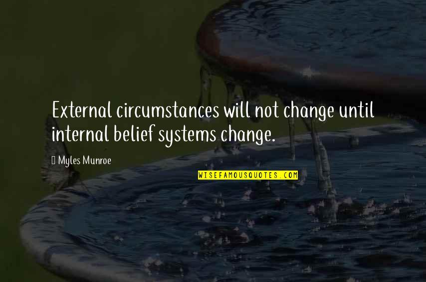 Munroe Quotes By Myles Munroe: External circumstances will not change until internal belief