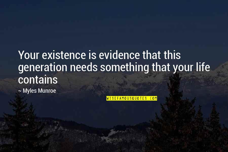 Munroe Quotes By Myles Munroe: Your existence is evidence that this generation needs