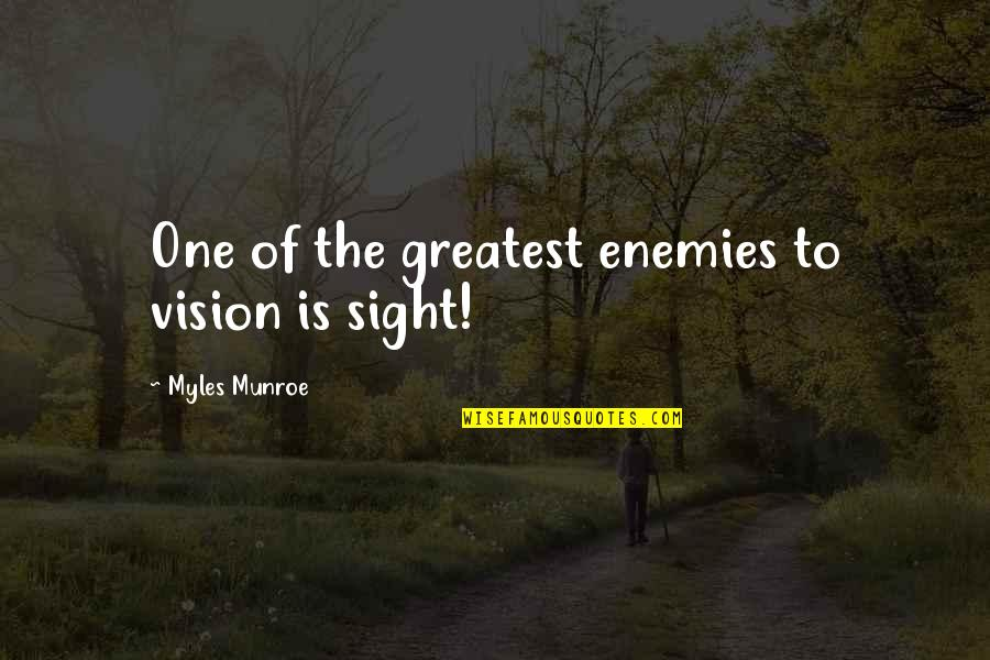 Munroe Quotes By Myles Munroe: One of the greatest enemies to vision is