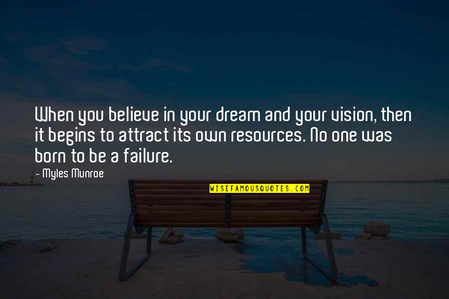 Munroe Quotes By Myles Munroe: When you believe in your dream and your