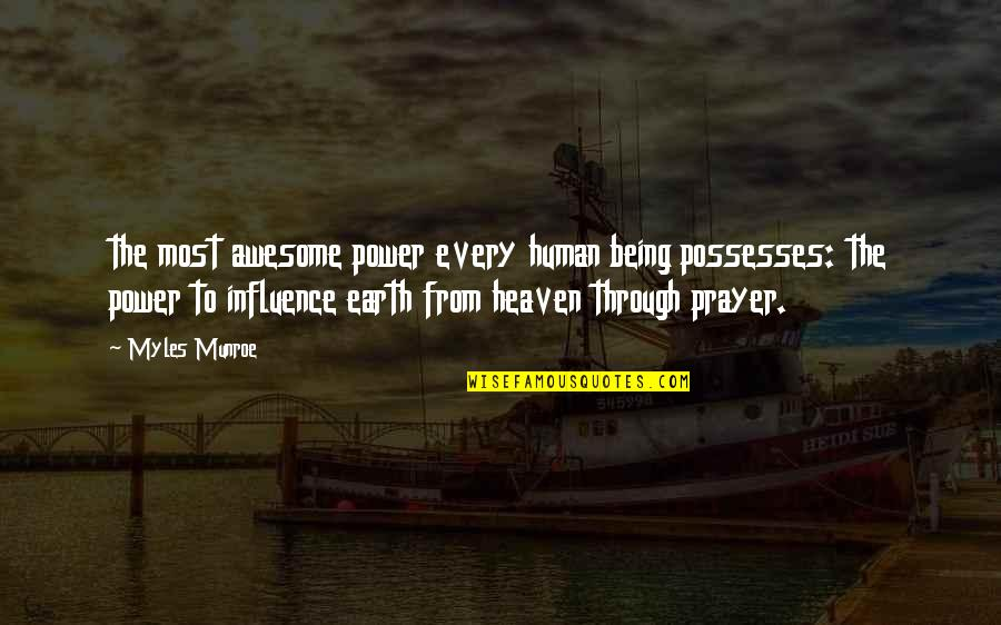 Munroe Quotes By Myles Munroe: the most awesome power every human being possesses: