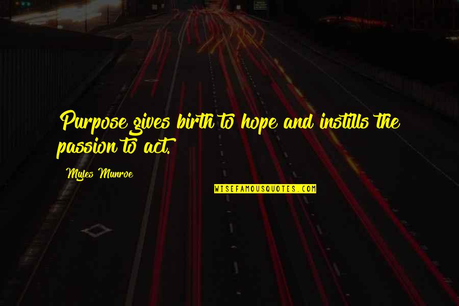 Munroe Quotes By Myles Munroe: Purpose gives birth to hope and instills the