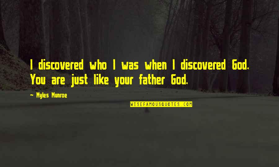 Munroe Quotes By Myles Munroe: I discovered who I was when I discovered