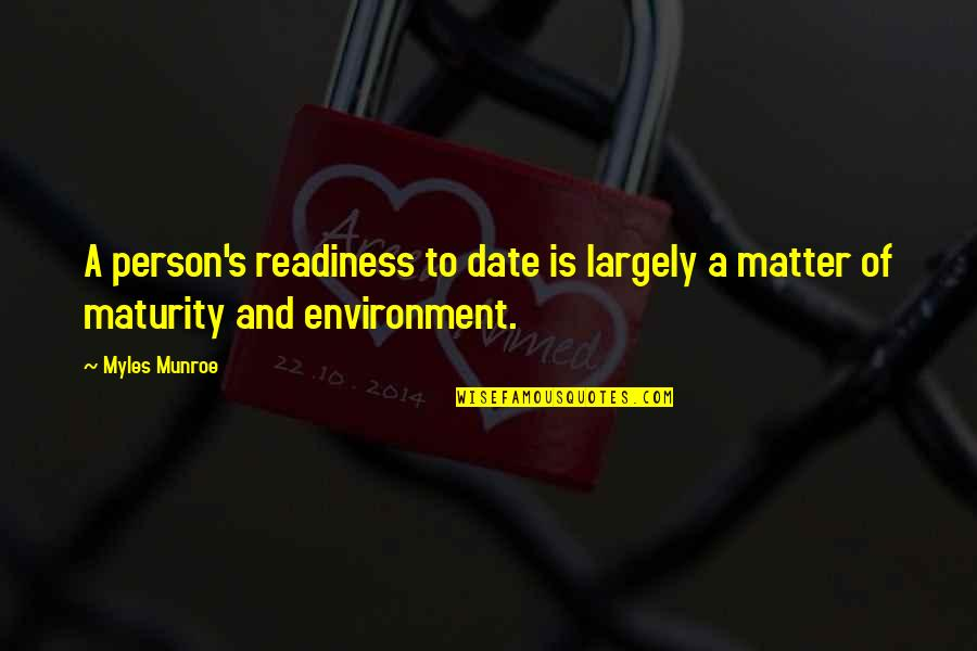 Munroe Quotes By Myles Munroe: A person's readiness to date is largely a