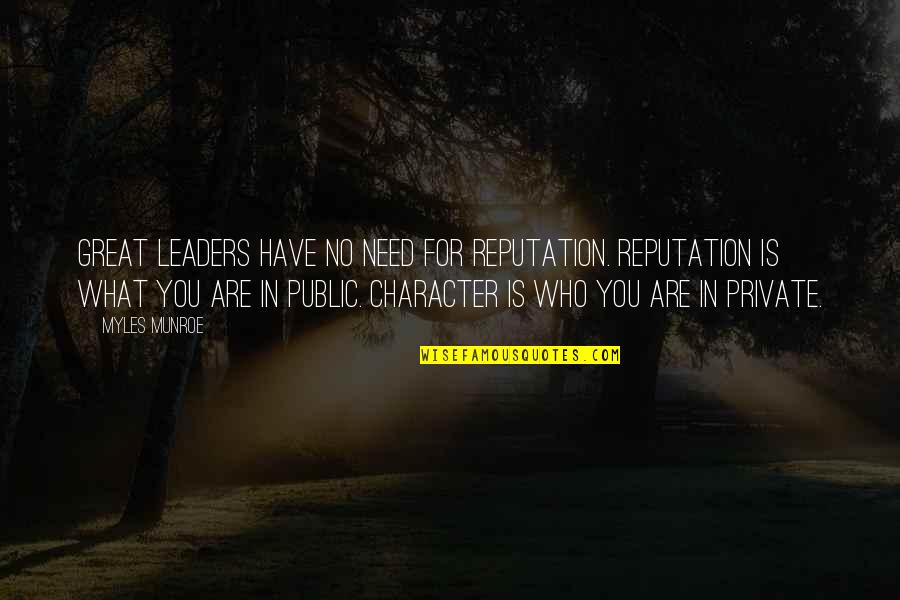 Munroe Quotes By Myles Munroe: Great leaders have no need for reputation. Reputation