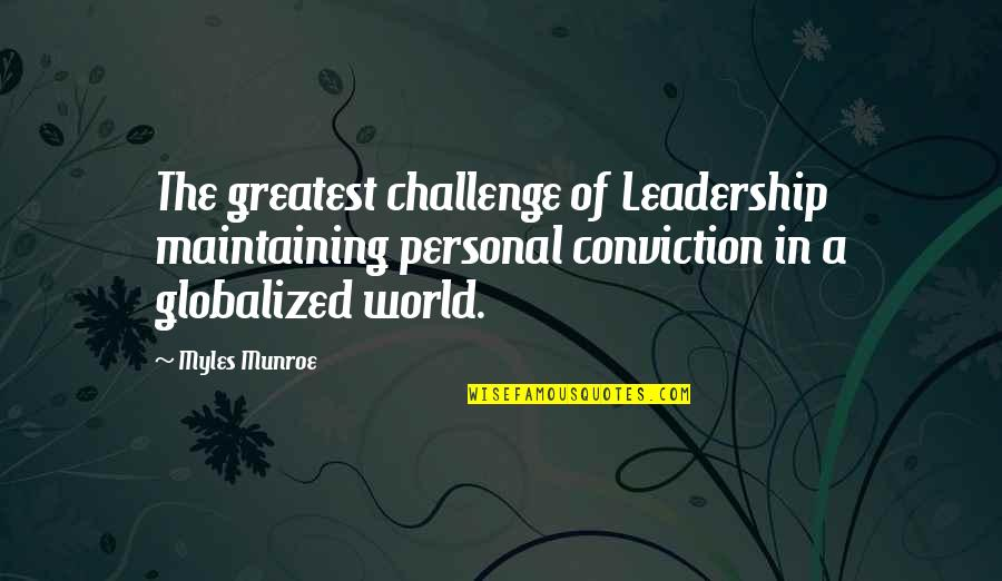 Munroe Quotes By Myles Munroe: The greatest challenge of Leadership maintaining personal conviction