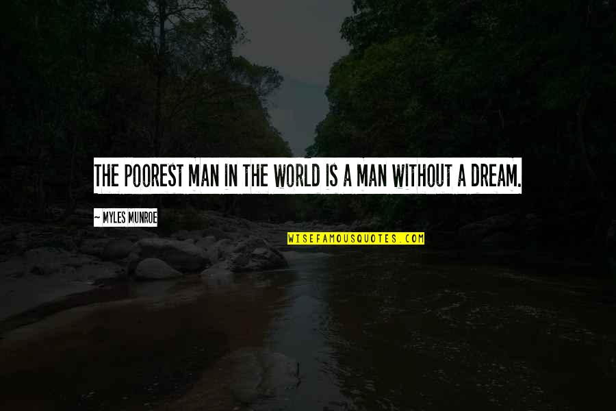Munroe Quotes By Myles Munroe: The poorest man in the world is a