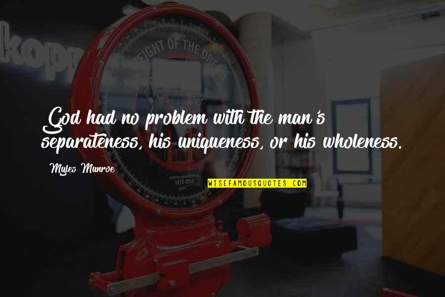 Munroe Quotes By Myles Munroe: God had no problem with the man's separateness,