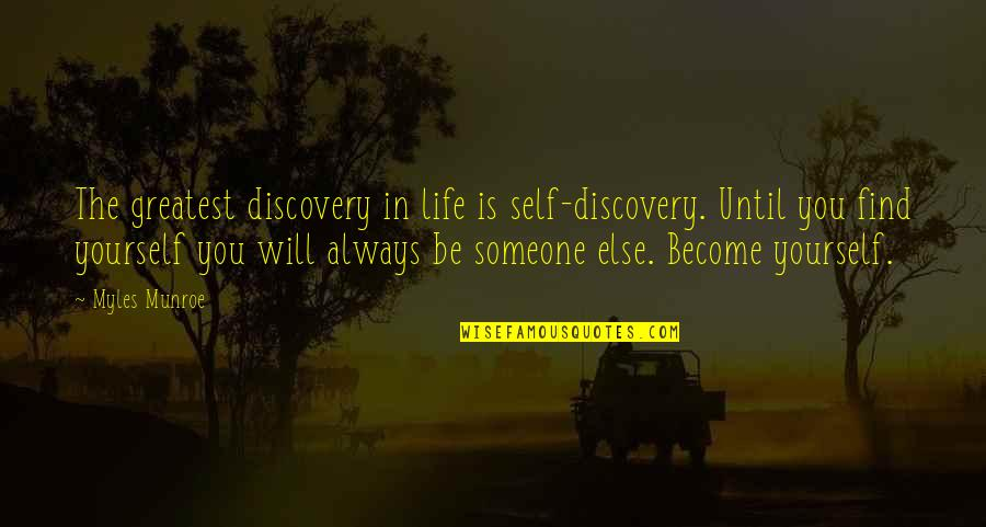 Munroe Quotes By Myles Munroe: The greatest discovery in life is self-discovery. Until