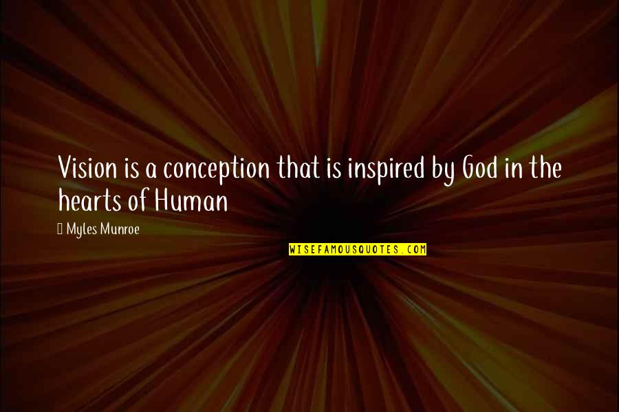 Munroe Quotes By Myles Munroe: Vision is a conception that is inspired by