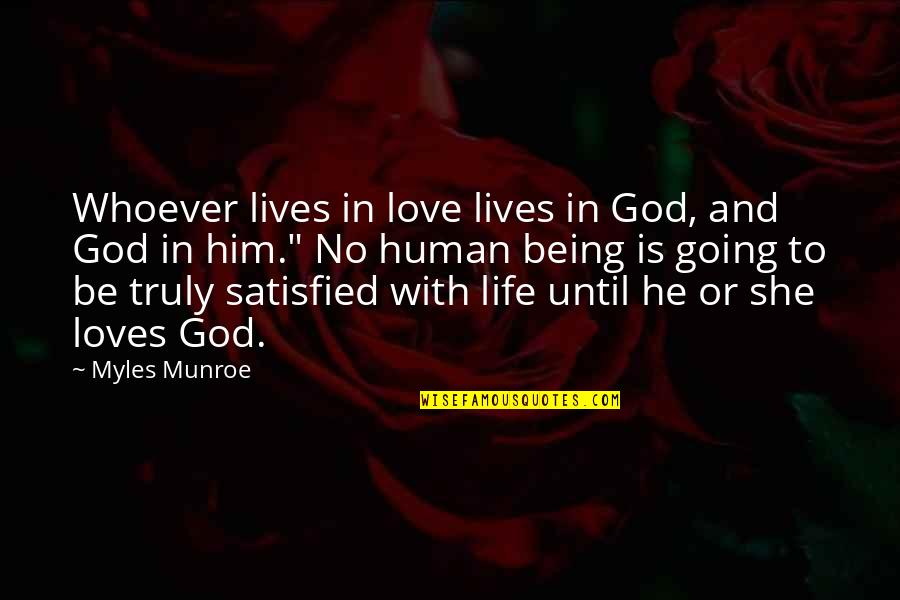 Munroe Quotes By Myles Munroe: Whoever lives in love lives in God, and