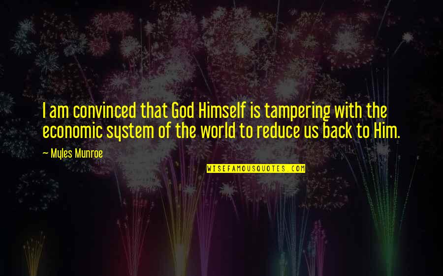 Munroe Quotes By Myles Munroe: I am convinced that God Himself is tampering