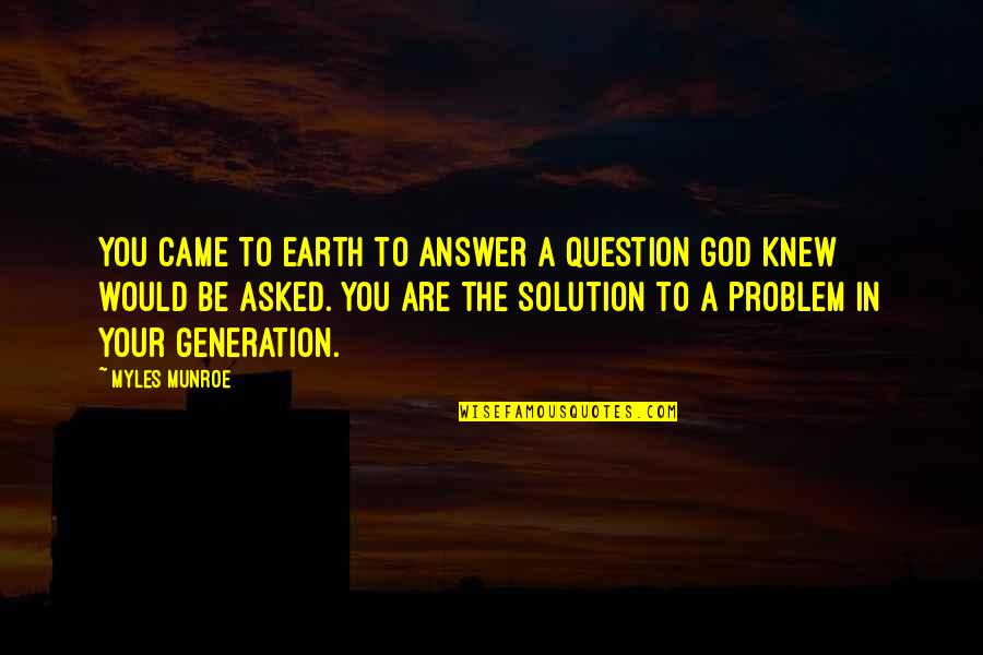 Munroe Quotes By Myles Munroe: You came to earth to answer a question