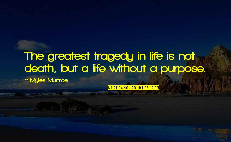 Munroe Quotes By Myles Munroe: The greatest tragedy in life is not death,
