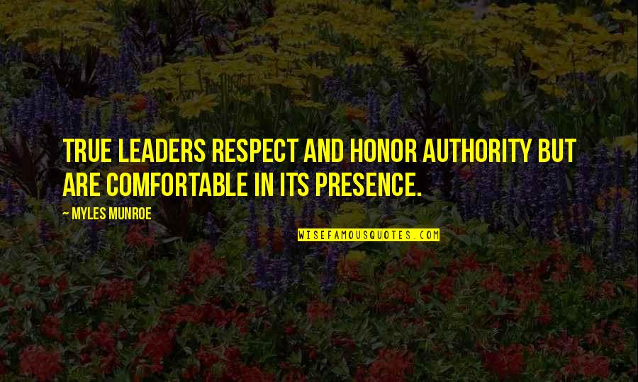 Munroe Quotes By Myles Munroe: True leaders respect and honor authority but are