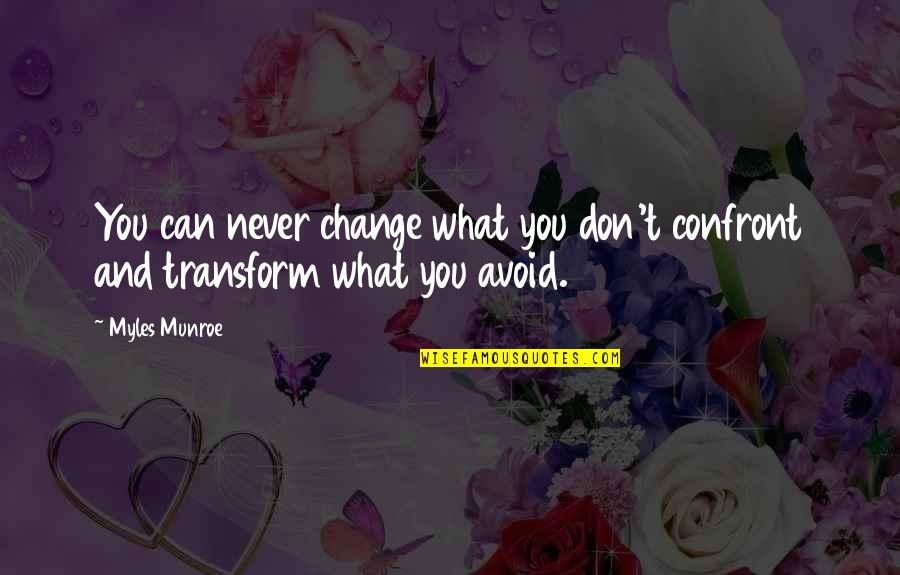 Munroe Quotes By Myles Munroe: You can never change what you don't confront